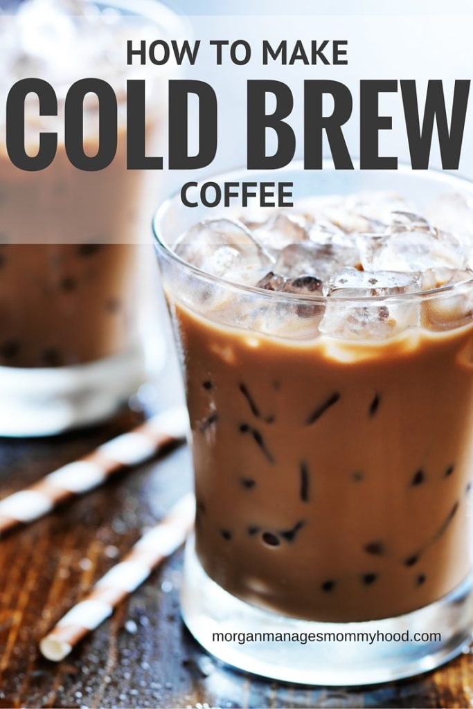 How To Make Cold Brew Coffee Morgan Manages Mommyhood