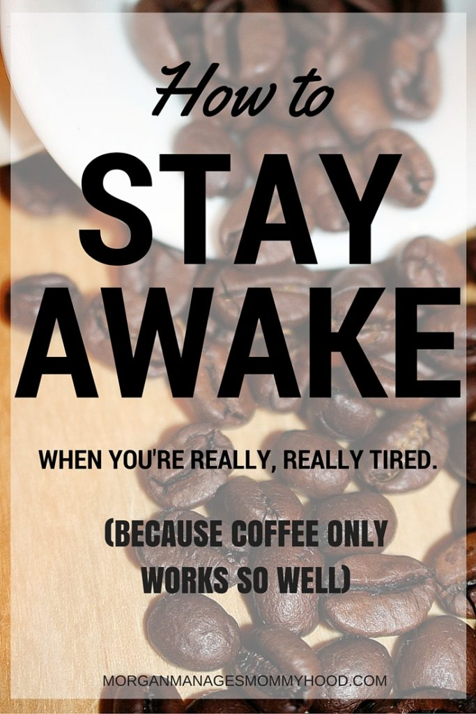 how to stay awake when tired