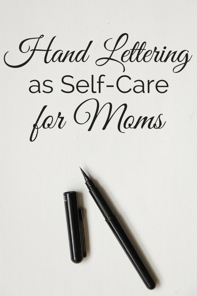 hand lettering as self-care for moms | why moms will love hand lettering as self-care | self -care for moms