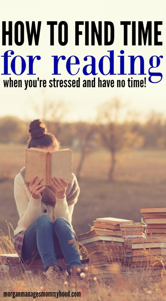 a pinable image with text reading how to find time for reading when you're stressed and have no time with a woman on it reading a book