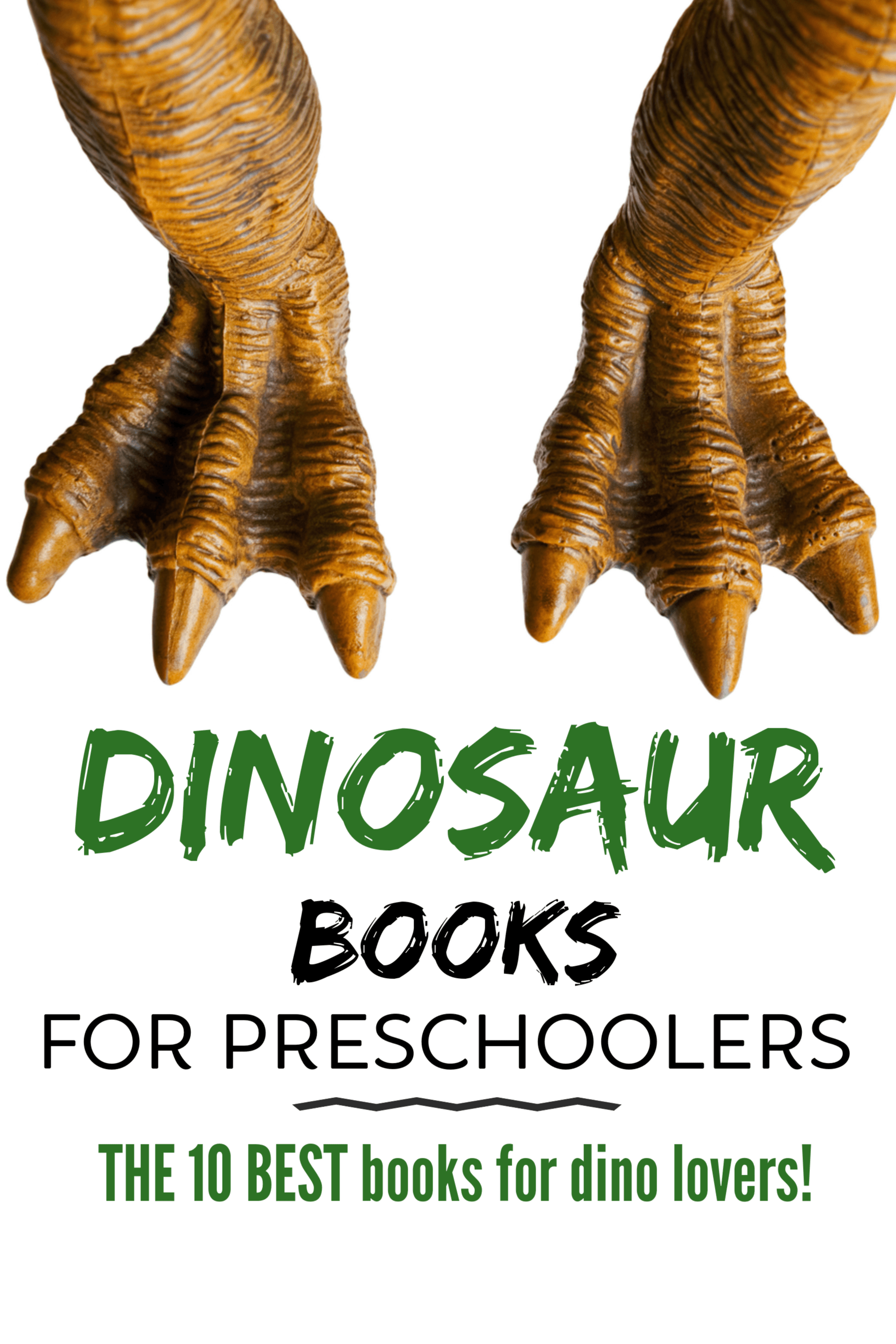 toy dinosur feet on a white background with text overlay reading dinosaur books for preschoolers