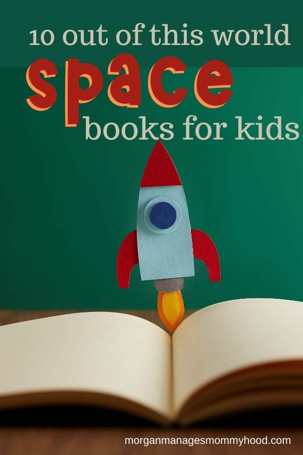 an open book with a felt rocket ship on top with text pverlay reading 10 out of this world space books for kids