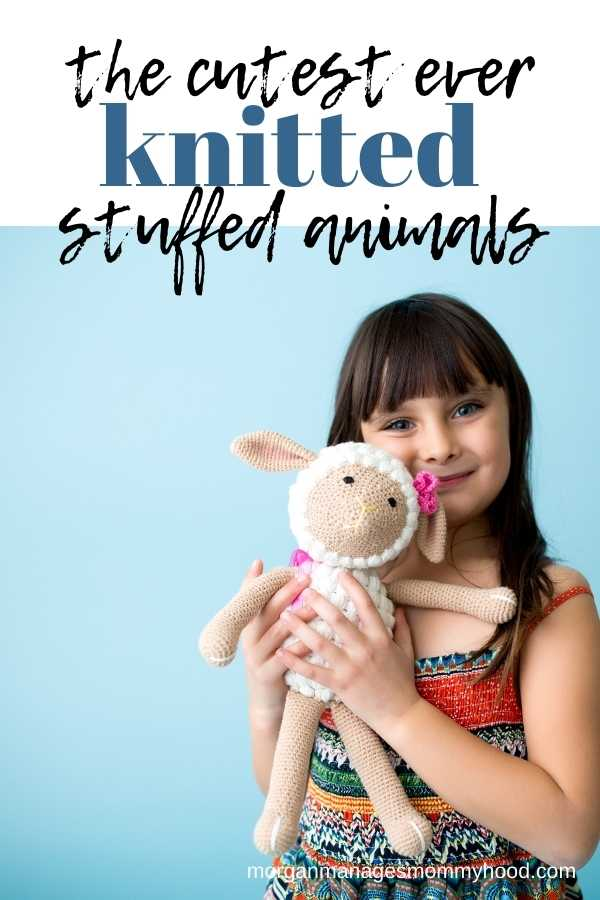 a girl holding a stuffed animal with text overlay reading the cutest ever knitted stuffed animals